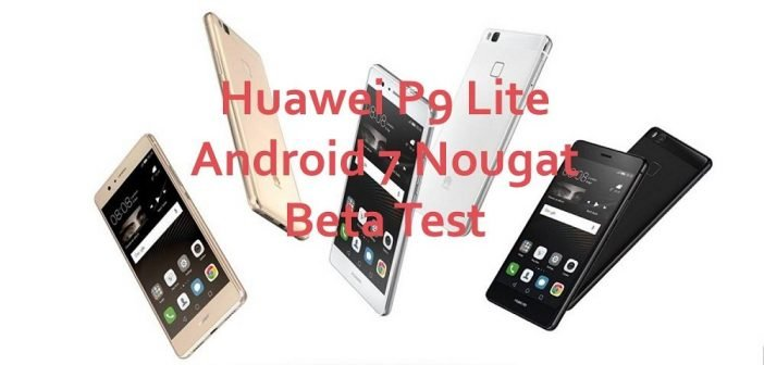 Huawei P9 Lite Nougat Beta Test – unserer erstes Resumé