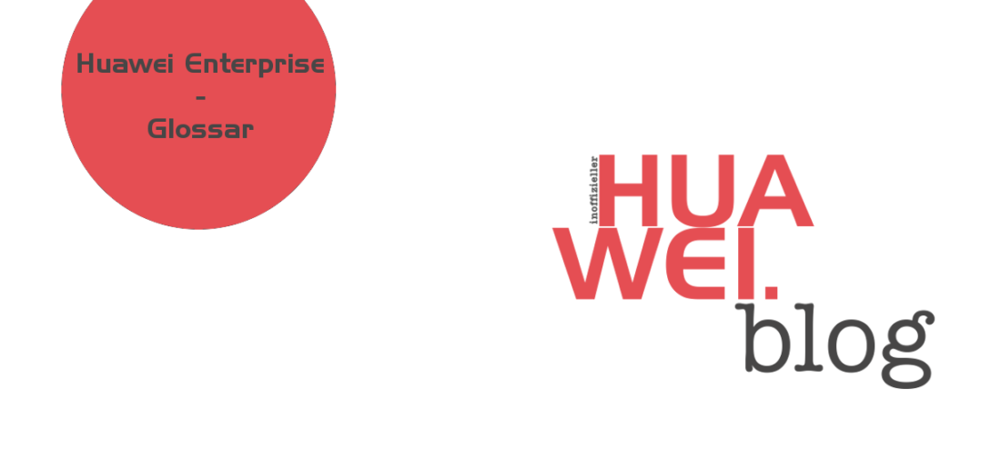 Huawei Enterprise FAQ / Wiki / Glossar