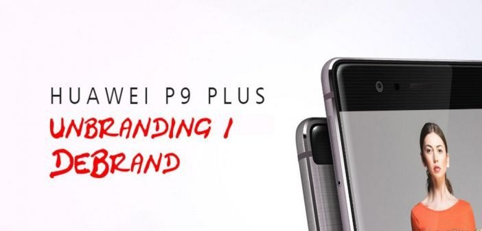 Huawei P9 Plus unbranding / debrand